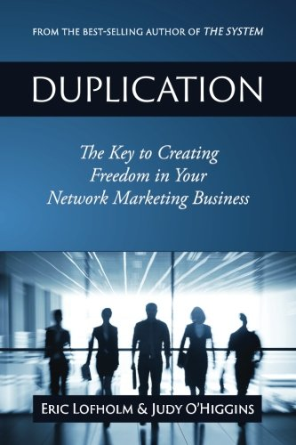 Duplication: The Key to Creating Freedom in Your Network Marketing Business: Eric Lofholm