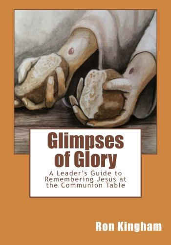 9780989899901: Glimpses of Glory: A Leader's Guide to Remembering Jesus at the Communion Table