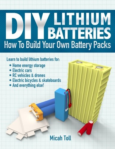 9780989906708: DIY Lithium Batteries: How to Build Your Own Battery Packs