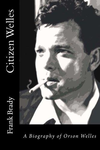 9780989913751: Citizen Welles: A Biography of Orson Welles