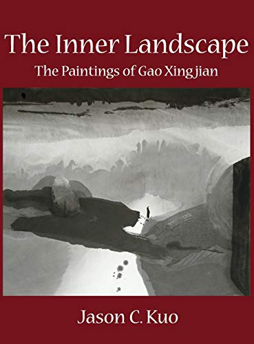 The Inner Landscape: The Paintings of Gao Xingjian: Jason C. Kuo