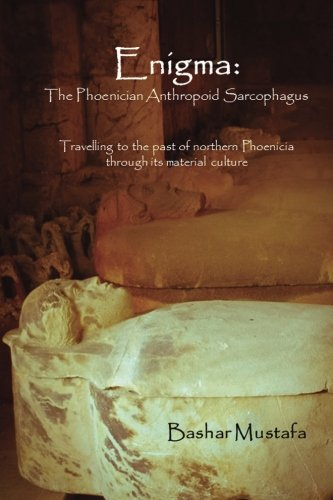 9780989920445: Enigma: The Phoenician Anthropoid Sarcophagus: Travelling to the past of northern Phoenicia through its material culture