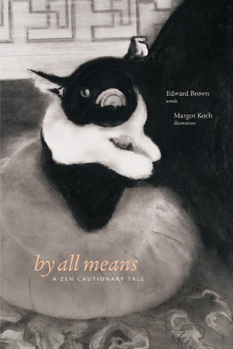 by all means: A ZEN CAUTIONARY TALE: Brown, Edward; drawings by by Margaret Koch; painting by ...