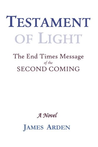 Testament of Light: The End Times Message: Arden, James