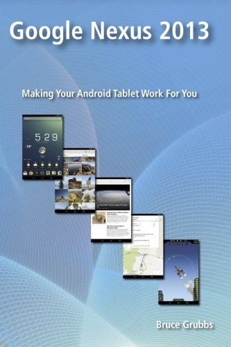 9780989929813: Google Nexus 2013: Making Your Android Tablet Work For You