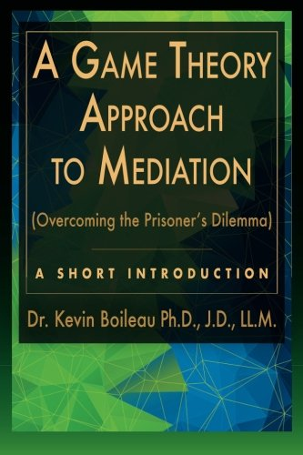 A Game Theory Approach to Mediation: Overcoming: Boileau, Dr Kevin