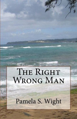 The Right Wrong Man: Wight, Pamela S.
