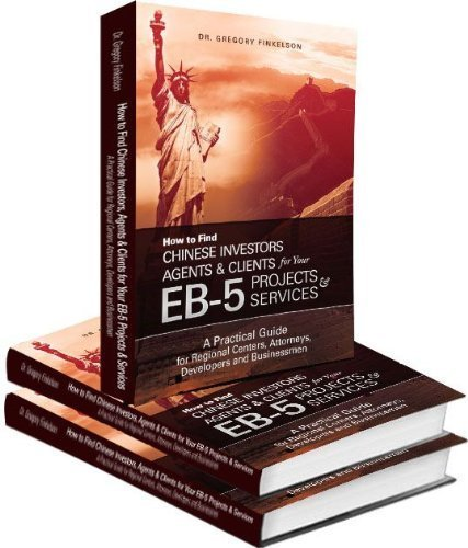 9780989945509: How to Find Chinese Investors, Agents & Clients for Your EB-5 Projects & Services, A Practical Guide for Regional Centers, Attorneys, Developers and Businessmen