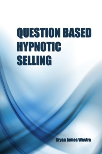 Question-Based Hypnotic Selling: Bryan James Westra