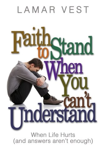 9780989959018: Faith to Stand When You Can't Understand: When Life Hurts and Answers Aren't Enough