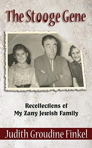 The Stooge Gene: Recollections of My Zany Jewish Family: Finkel, Judith Groudine