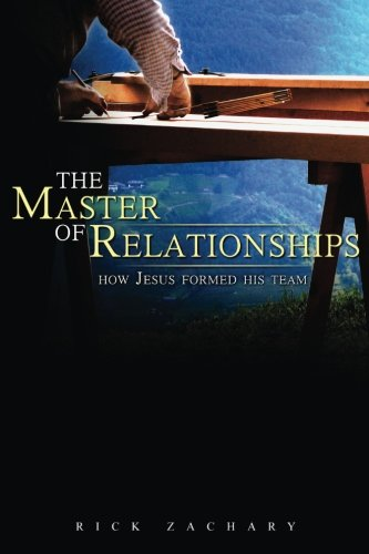 9780989969253: The Master of Relationships: How Jesus Formed His Team