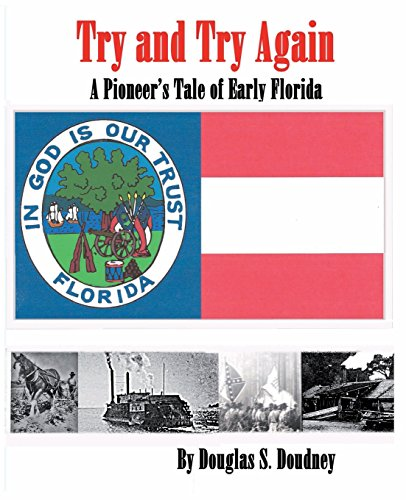 Try and Try Again : A Pioneer's Tale of the Great State of Florida As Told by James Hiram Lee:...