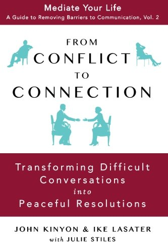 From Conflict to Connection: Transforming Difficult Conversations: John Kinyon; Ike