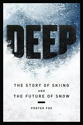 9780989973205: DEEP The Story of Skiing and The Future of Snow