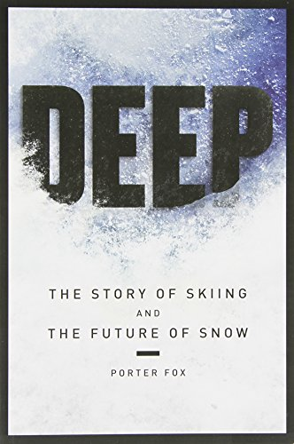 9780989973212: DEEP The Story of Skiing and The Future of Snow