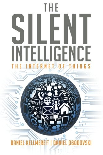 9780989973700: The Silent Intelligence: The Internet of Things