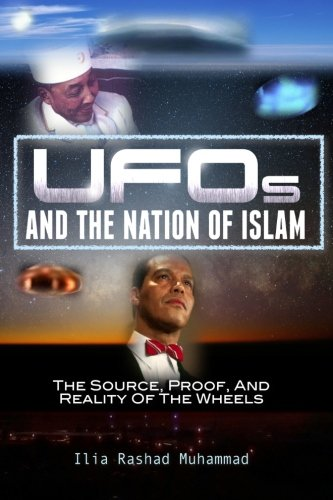 UFOs and the Nation of Islam: The Source, Proof, and Reality of the Wheels: Ilia Rashad Muhammad