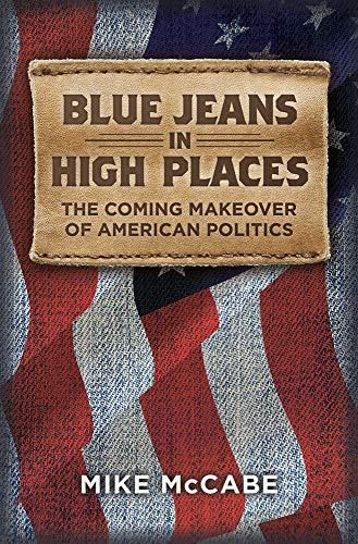 9780989978408: Blue Jeans in High Places. The Coming Makeover of American Politics