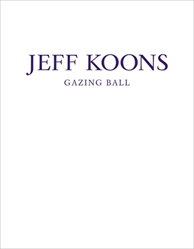 Jeff Koons: Gazing Ball (signed): Bonami, Francesco; Jeff