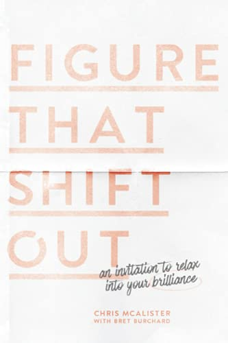9780989985369: Figure That Shift Out: An Invitation to Relax Into Your Brilliance