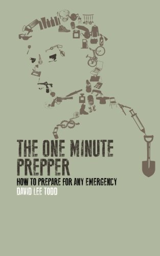The One Minute Prepper: Prepping Your Home and Family to Survive: 60 Concise Lessons in the Arts of...