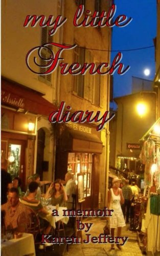 9780989992534: my little French diary: a sojourn along the Cote d'Azur