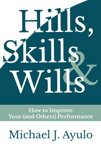 9780989993210: Hills, Skills, and Wills: How to Improve Yours (and Others) Performance