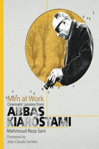 9780989993708: Men At Work: Cinematic Lessons From Abbas Kiarostami