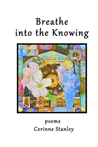 Breathe Into the Knowing: Poems