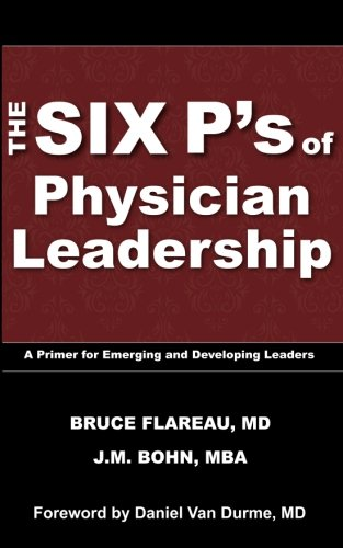 9780989998109: The Six P's of Physician Leadership: A Primer for Emerging and Developing Leaders