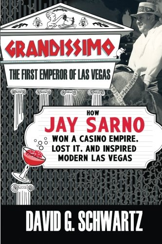 9780990001607: Grandissimo: The First Emperor of Las Vegas: How Jay Sarno Won a Casino Empire, Lost It, and Inspired Modern Las Vegas