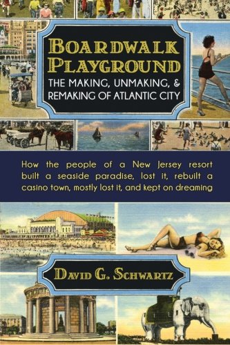 ISBN 9780990001621 product image for Boardwalk Playground: The Making, Unmaking, and Remaking of Atlantic City: How t | upcitemdb.com