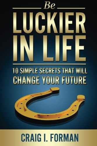 9780990004707: Be Luckier in Life: 10 Simple Secrets That Will Change Your Future