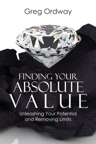 9780990006008: Finding Your Absolute Value: Unleashing Your Potential and Removing Limits