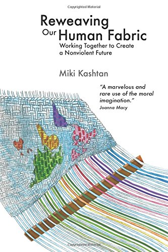 Reweaving Our Human Fabric: Working Together to Create  a Nonviolent Future: Kashtan, Miki
