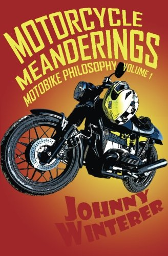 9780990009016: Motorcycle Meanderings: 25 Motorbike Essays Strictly for the Bathroom (Motobike Philosophy) (Volume 1)