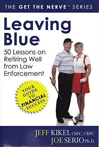 9780990021674: Leaving Blue 50 Lessons on Retiring Well from Law Enforcement