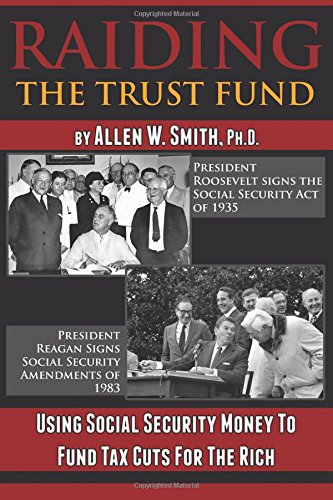9780990303664: Raiding the Trust Fund: Using Social Security Money to Fund Tax Cuts for the Rich