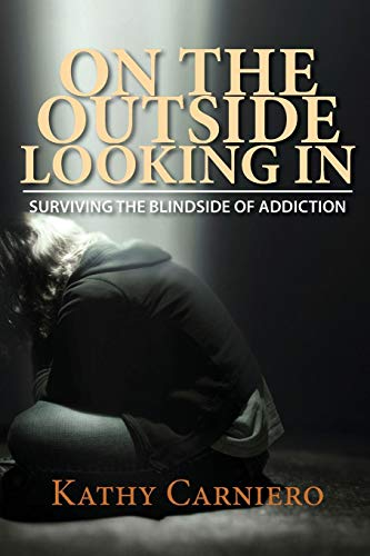9780990304401: On the Outside Looking In: Surviving the Blindside of Addiction
