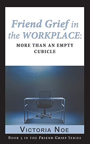 9780990308133: Friend Grief in the Workplace: More Than an Empty Cubicle