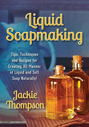 Liquid Soapmaking: Tips, Techniques and Recipes for: Thompson, Jackie