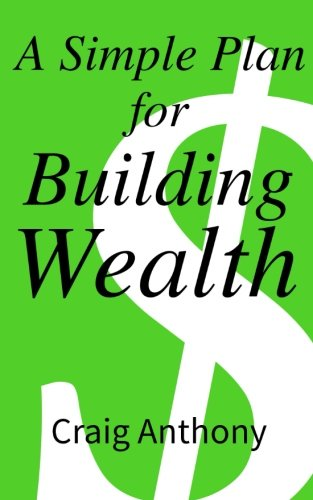 9780990320227: A Simple Plan for Building Wealth