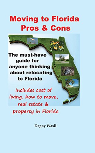 9780990327622: Moving to Florida - Pros & Cons: Relocating to Florida, Cost of Living in Florida, How to Move to Florida, Florida Real Estate & Property in Florida