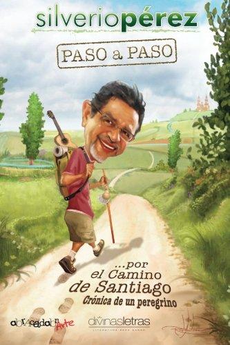 Paso a paso. por El Camino de Santiago: Cronica de un peregrino (Spanish Edition): Perez, Silverio