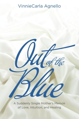 9780990336501: Out of the Blue: A Suddenly Single Mother's Memoir of Love, Intuition, and Healing