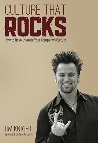 Culture That Rocks: How to Revolutionize Your: Jim Knight