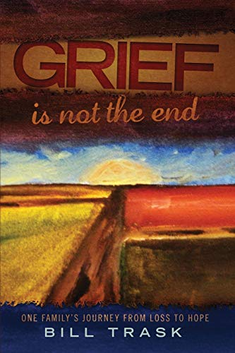 9780990339847: Grief Is Not The End-One Family's Journey From Loss to Hope