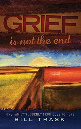 9780990339878: Grief Is Not The End-One Family's Journey From Loss to Hope
