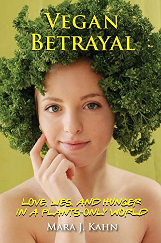 9780990341321: Vegan Betrayal: Love, lies, and hunger in a plants-only world
